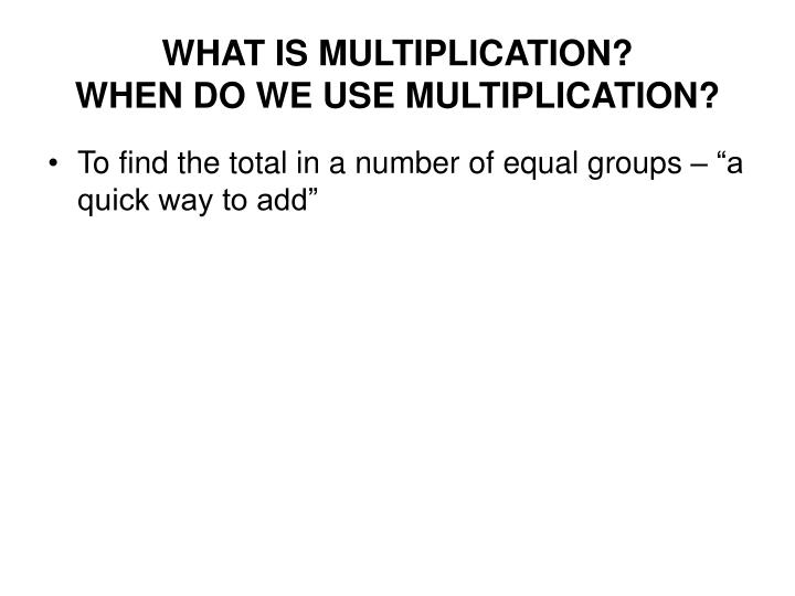 What is multiplication when do we use multiplication1