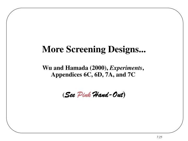 More Screening Designs...