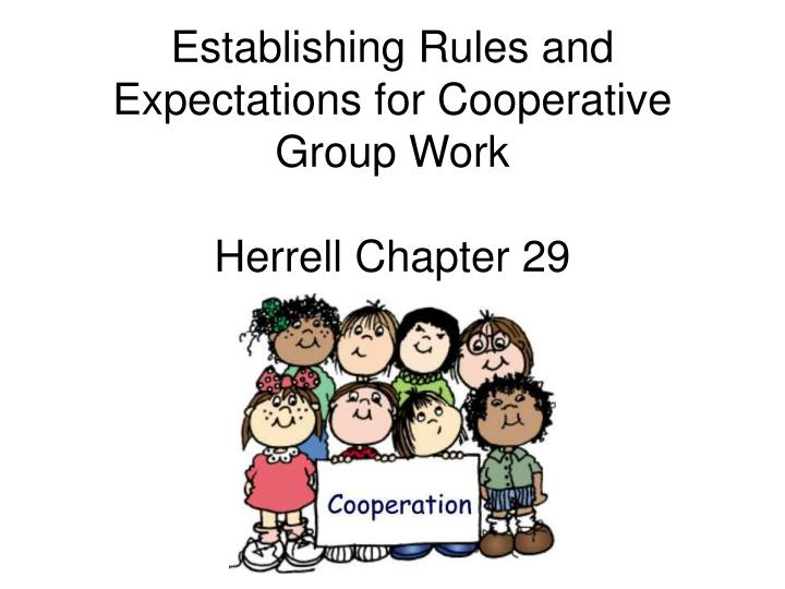 Establishing rules and expectations for cooperative group work herrell chapter 29
