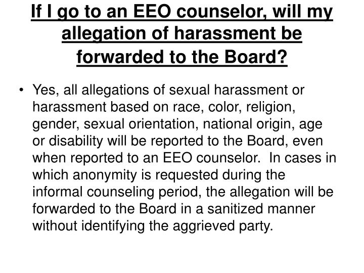 If I go to an EEO counselor, will my allegation of harassment be forwarded to the Board?
