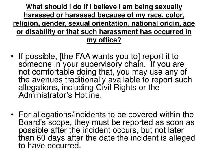 What should I do if I believe I am being sexually harassed or harassed because of my race, color, religion, gender, sexual orientation, national origin, age or disability or that such harassment has occurred in my office?