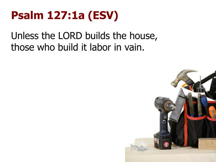 Psalm 127:1a (ESV)