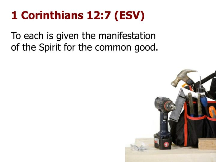 1 Corinthians 12:7 (ESV)