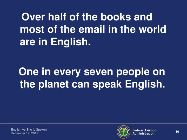 Over half of the books and most of the email in the world are in English.