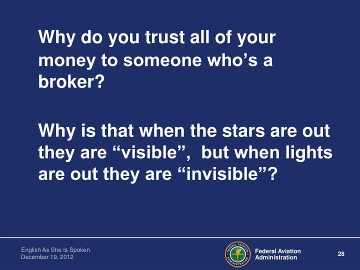 Why do you trust all of your money to someone who's a broker?