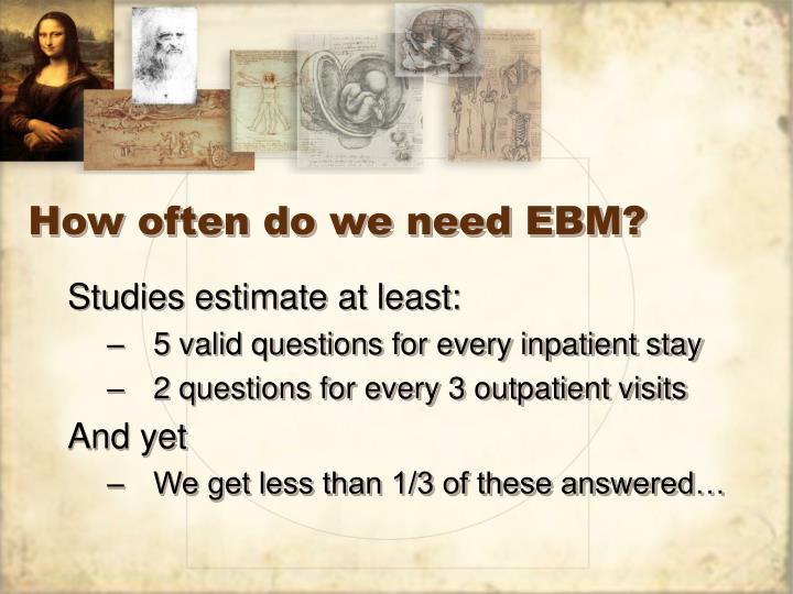 How often do we need EBM?