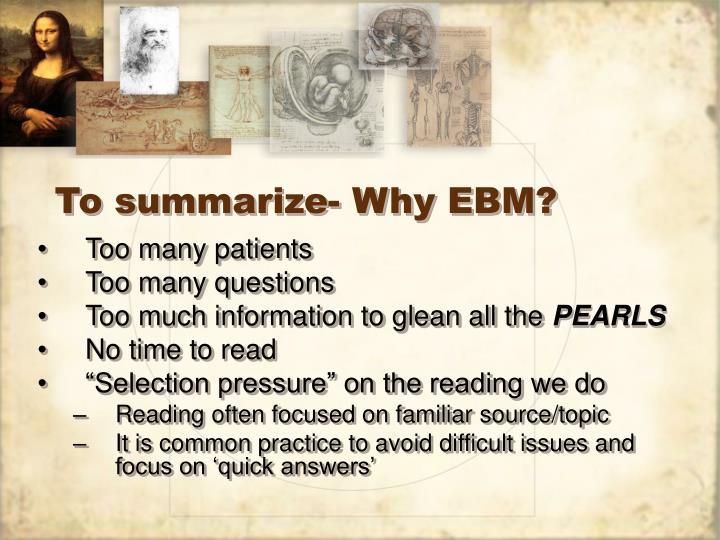 To summarize- Why EBM?