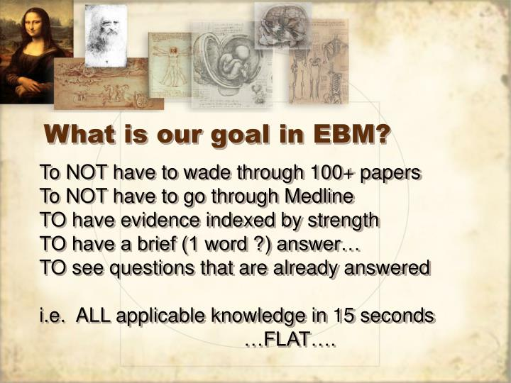 What is our goal in EBM?
