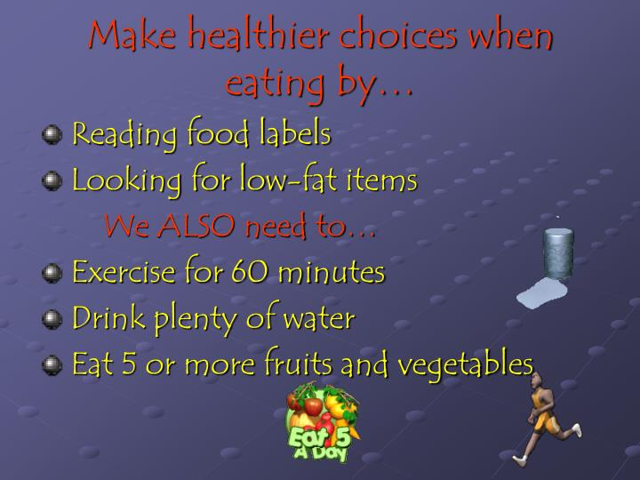 Make healthier choices when eating by…