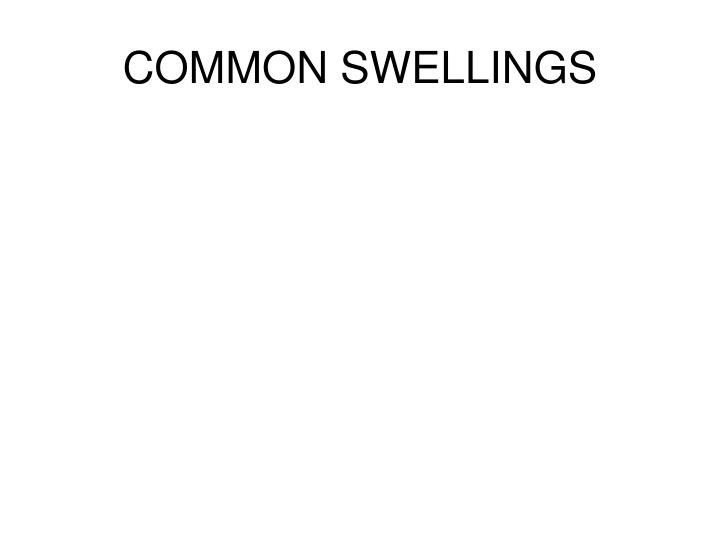 COMMON SWELLINGS