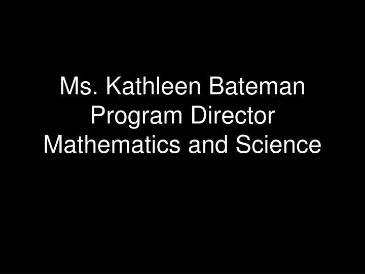 Ms. Kathleen Bateman