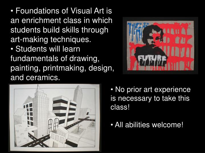 Foundations of Visual Art is an enrichment class in which students build skills through art-making techniques.