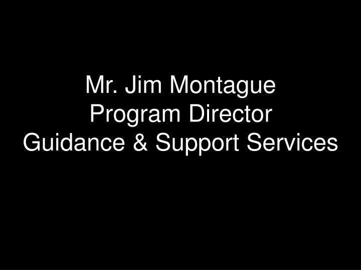 Mr. Jim Montague