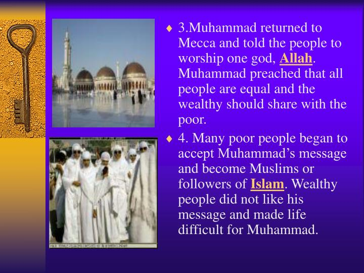 3.Muhammad returned to Mecca and told the people to worship one god,