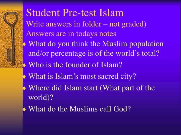 Student pre test islam write answers in folder not graded answers are in todays notes