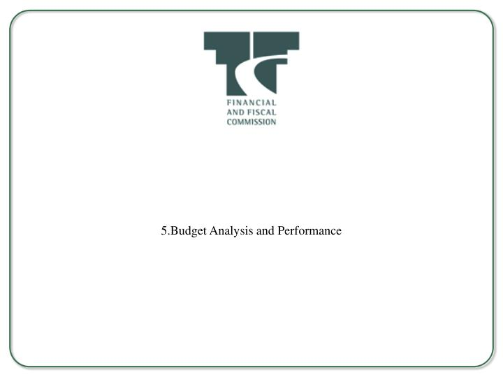 5.Budget Analysis and Performance