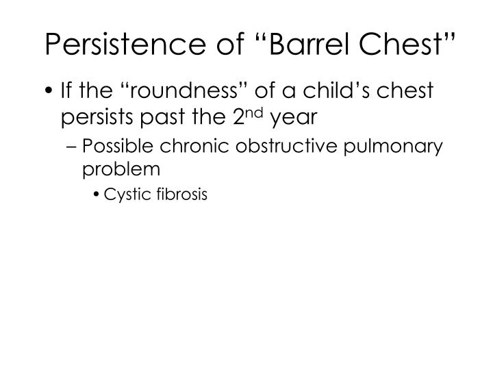 "Persistence of ""Barrel Chest"""