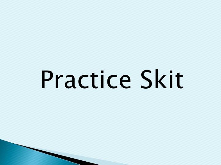 Practice Skit