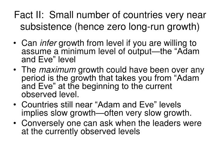 Fact II:  Small number of countries very near subsistence (hence zero long-run growth)