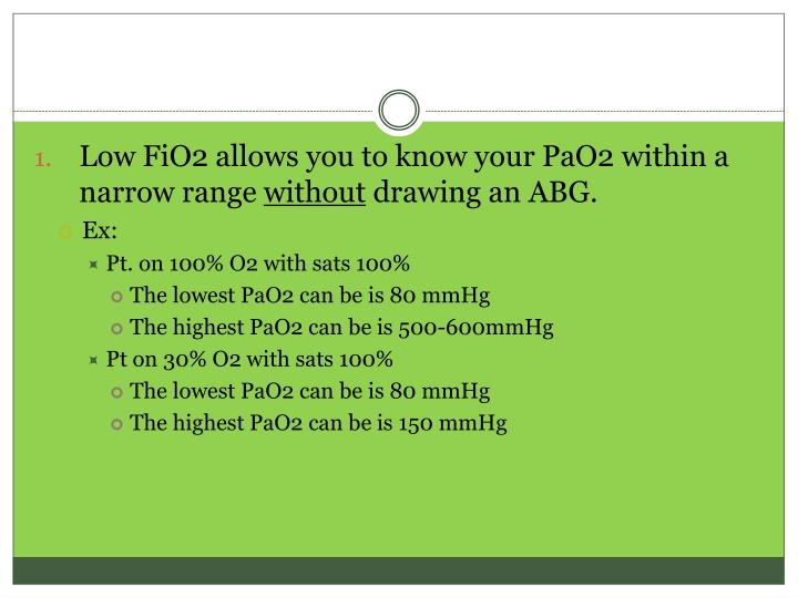 Low FiO2 allows you to know your PaO2 within a narrow range
