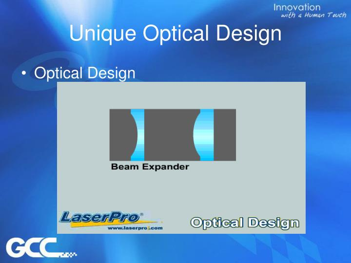 Unique Optical Design