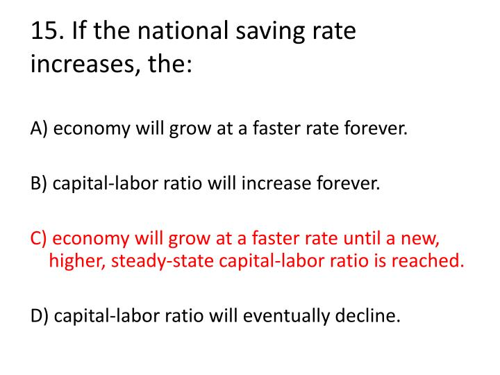 15. If the national saving rate increases, the: