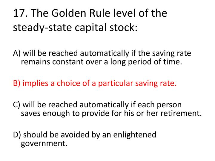17. The Golden Rule level of the steady-state capital stock:
