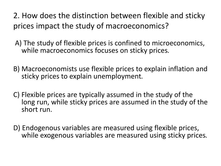 2. How does the distinction between flexible and sticky prices impact the study of macroeconomics?