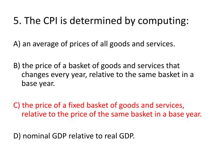 5. The CPI is determined by computing: