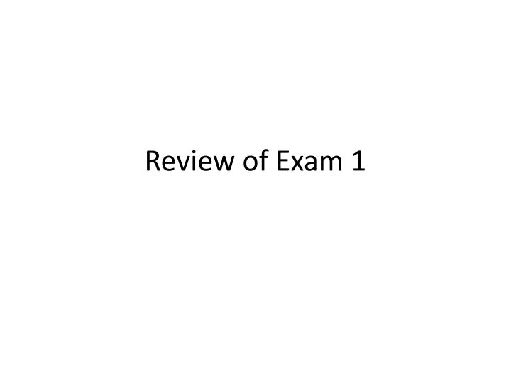 Review of exam 1