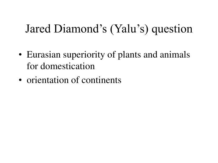 Jared Diamond's (Yalu's) question