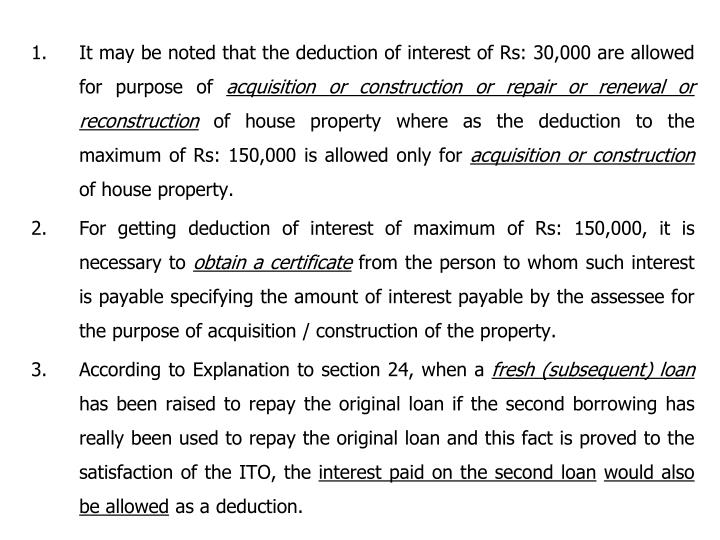 It may be noted that the deduction of interest of Rs: 30,000 are allowed for purpose of
