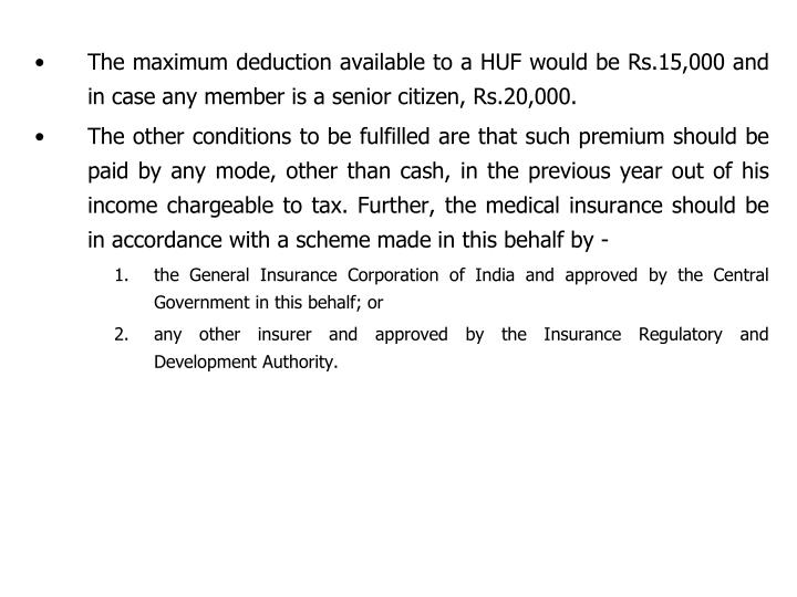 The maximum deduction available to a HUF would be Rs.15,000 and in case any member is a senior citizen, Rs.20,000.
