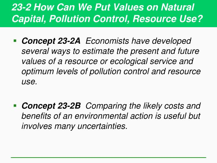 23-2 How Can We Put Values on Natural Capital, Pollution Control, Resource Use?
