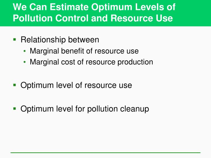 We Can Estimate Optimum Levels of Pollution Control and Resource Use