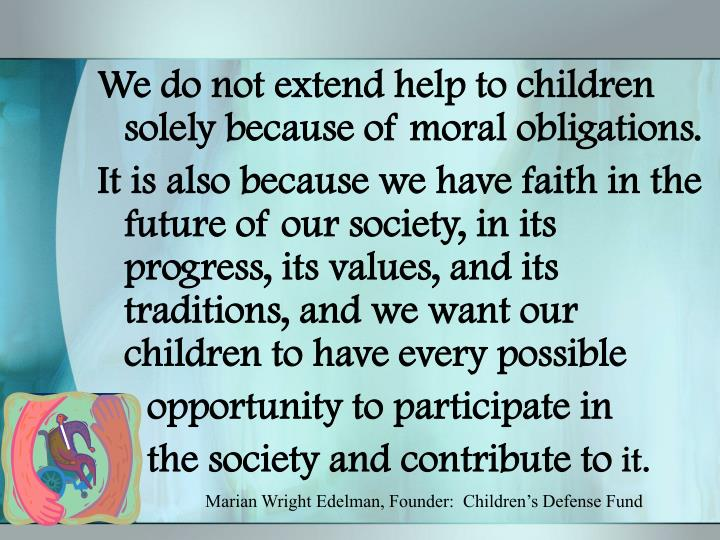 We do not extend help to children solely because of moral obligations.