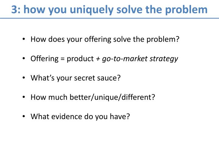 3: how you uniquely solve the problem