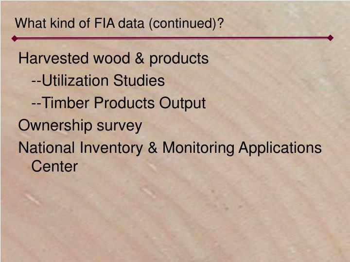 What kind of FIA data (continued)?