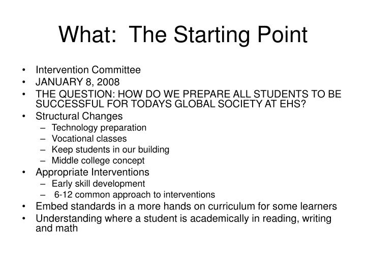 What:  The Starting Point