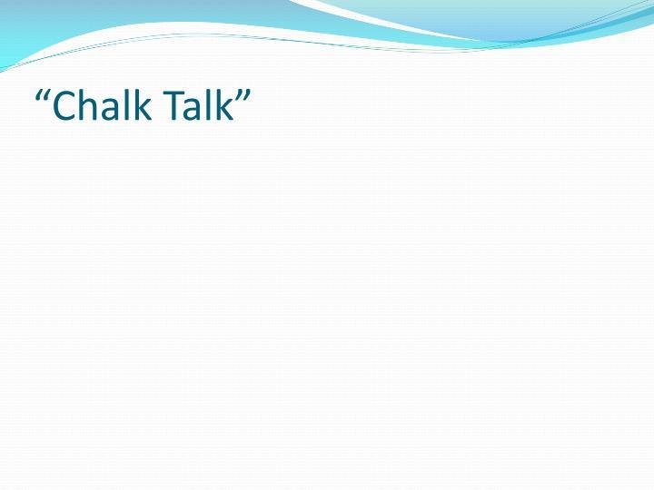 """""""Chalk Talk"""""""