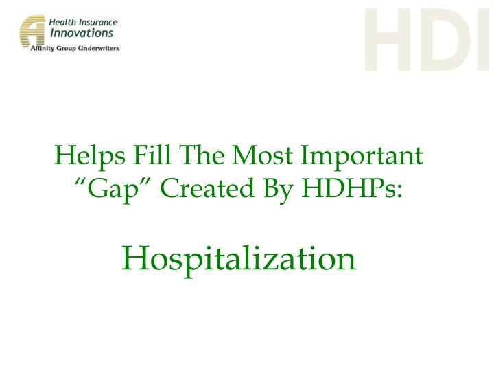 "Helps Fill The Most Important ""Gap"" Created By HDHPs:"