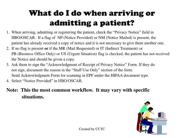 What do I do when arriving or admitting a patient?