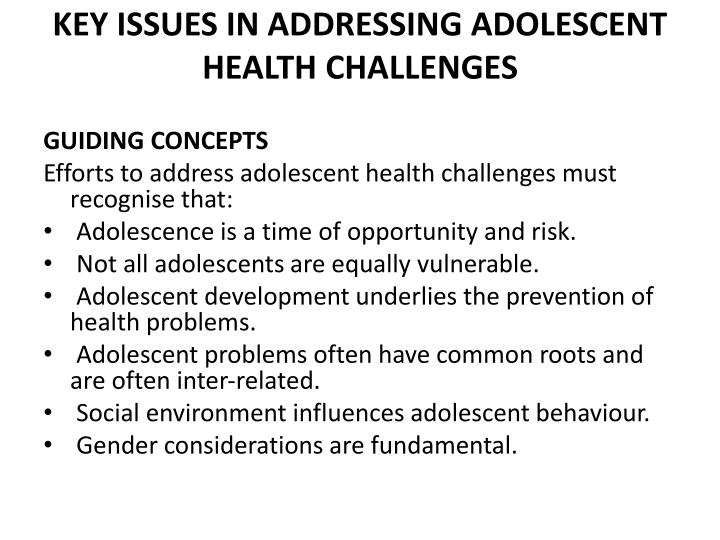 KEY ISSUES IN ADDRESSING ADOLESCENT HEALTH CHALLENGES