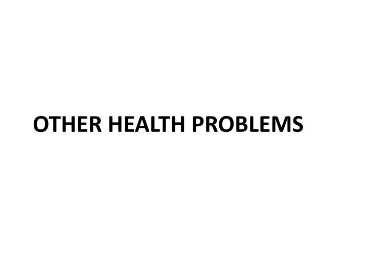 Other Health problems