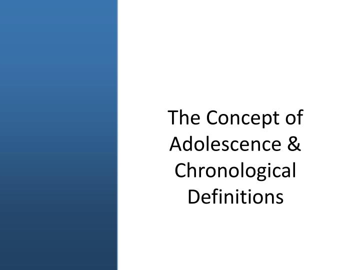 The Concept of Adolescence & Chronological Definitions