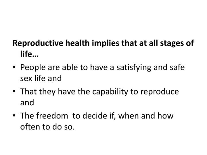 Reproductive health implies that at all stages of life…