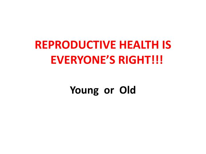 REPRODUCTIVE HEALTH IS EVERYONE'S RIGHT!!!