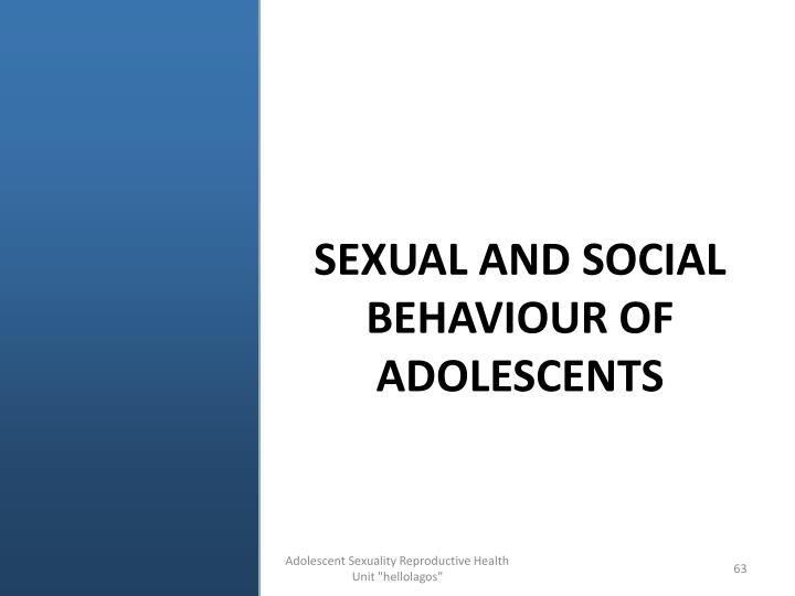 SEXUAL AND SOCIAL BEHAVIOUR OF ADOLESCENTS