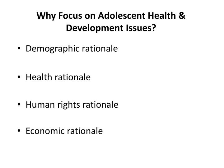 Why Focus on Adolescent Health & Development Issues?
