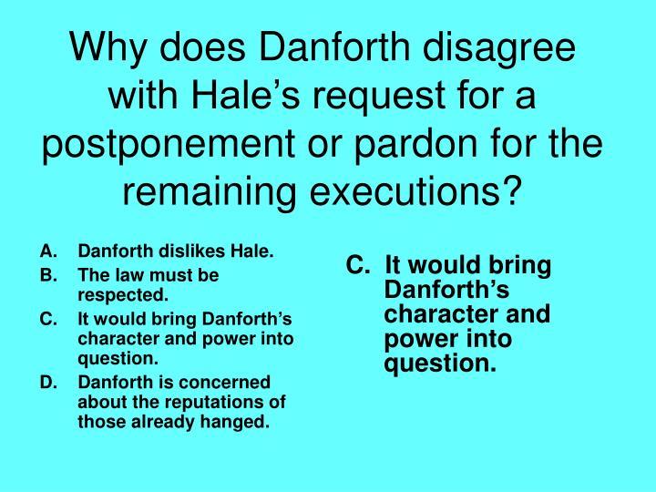 Danforth dislikes Hale.